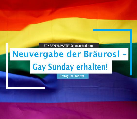 Neuvergabe der Bräurosl Gay Sunday erhalten! FDP BAYERNPARTEI Antrag im Stadtrat